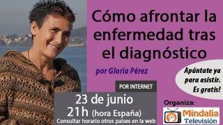 23/06/17 Cómo afrontar la enfermedad tras el diagnóstico por Gloria Pérez