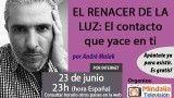 23/06/17 EL RENACER DE LA LUZ: El contacto que yace en ti por André Malak