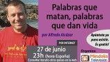 27/06/17 Palabras que matan, palabras que dan vida por Alfredo Alcázar