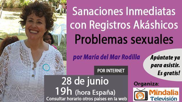 28jun17 19h Problemas sexuales Sanaciones Inmediatas con Registros Akáshicos por María del Mar Rodilla