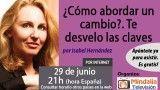 29/06/17 ¿Cómo abordar un cambio?. Te desvelo las claves por Isabel Hernández