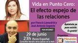 29/06/17 Vida en punto cero: El efecto espejo de las relaciones por Francis Lamadrid y José A. Segovia