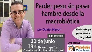 30/06/17 Perder peso sin pasar hambre desde la macrobiótica por Daniel Mayor