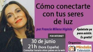 30/06/17 Cómo conectarte con tus seres de luz por Francia Milena Higinio
