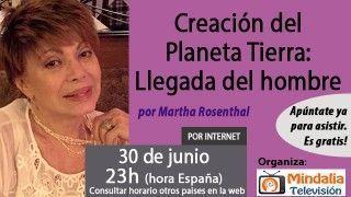30/06/17 Creación del Planeta Tierra: Llegada del hombre por Martha Rosenthal