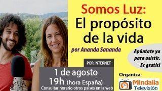 01/08/17 Somos Luz: El propósito de la vida por Ananda Sananda