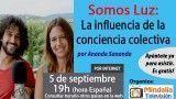 05/09/17 Somos Luz: La influencia de la conciencia colectiva por Ananda Sananda