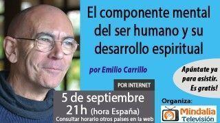 05/09/17 El componente mental del ser humano y su desarrollo espiritual por Emilio Carrillo