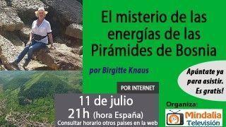 11/07/17 El misterio de las energías de las Pirámides de Bosnia por Birgitte Knaus