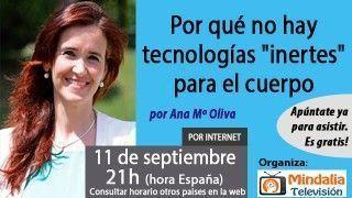 """11/09/17 Ondas y salud: ¿por qué no hay tecnologías """"inertes"""" para el cuerpo? por Ana María Oliva"""