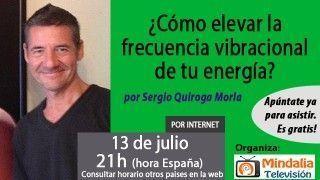 13/07/17 ¿Cómo elevar la frecuencia vibracional de tu energía? por Sergio Quiroga Morla