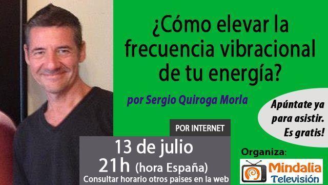 13jul17 21h Cómo elevar la frecuencia vibracional de tu energía por Sergio Quiroga Morla