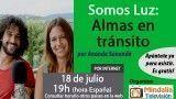 18/07/17 Somos Luz: Almas en tránsito por Ananda Sananda