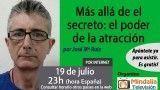 19/07/17 Más allá de el secreto: el poder de la atracción por José Mª Ruiz