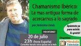 20/07/17 Chamanismo Ibérico: La mas antigua forma de acercarnos a lo sagrado por Jerónimo Jonás