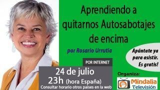 24/07/17 Aprendiendo a quitarnos Autosabotajes de encima por Rosario Urrutia