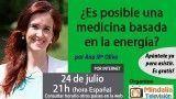 24/07/17 ¿Es posible una medicina basada en la energía? por Ana María Oliva