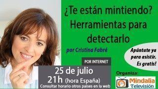 25/07/17 ¿Te están mintiendo? Herramientas para detectarlo por Cristina Fabré