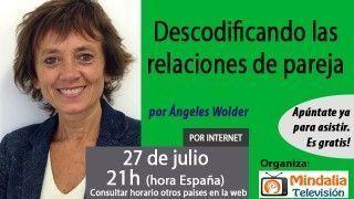 27/07/17 Descodificando las relaciones de pareja por Ángeles Wolder