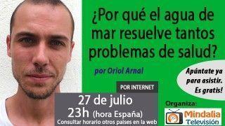 27/07/17 ¿Por qué el agua de mar resuelve tantos problemas de salud? por Oriol Arnal