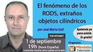 01/09/17 El fenómeno de los RODS, extraños objetos cilíndricos por José María Gail