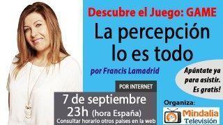 07/09/17 La percepción lo es todo por Francis Lamadrid – PROGRAMA Descubre el Juego: GAME