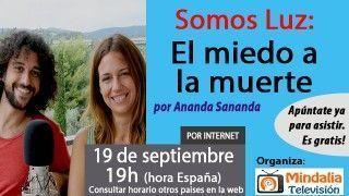19/09/17 Somos Luz: El miedo a la muerte por Ananda Sananda