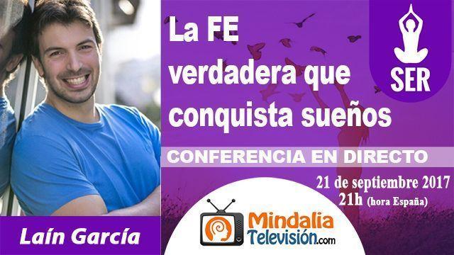 21sep17 21h La FE verdadera que conquista sueños por Laín García