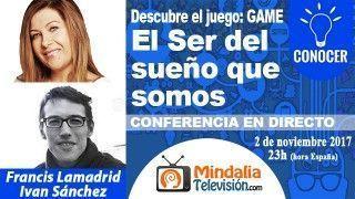 02/11/17 El Ser del sueño que somos por Francis Lamadrid con Ivan Sánchez. PROGRAMA: Siendo el cambio que queremos