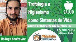 05/10/17 Trofología e Higienismo como Sistemas de Vida por Rodrigo Amézquita