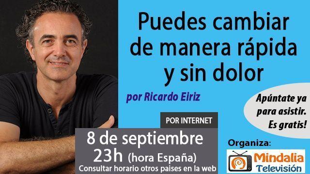 08sep17 23h Puedes cambiar de manera rápida y sin dolor Quieres saber cómo por Ricardo Eiriz