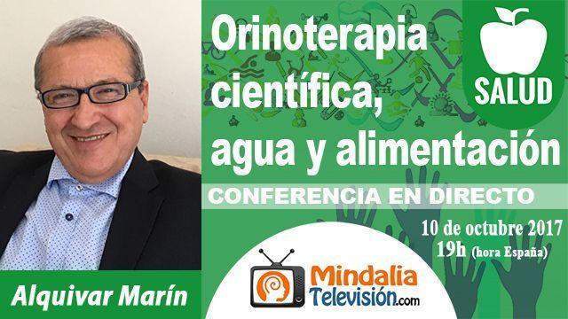 10oct17 19h Orinoterapia científica, agua y alimentación por Alquivar Marín