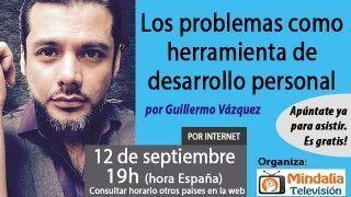 12/09/17 Los problemas como herramienta de desarrollo personal por Guillermo Vázquez