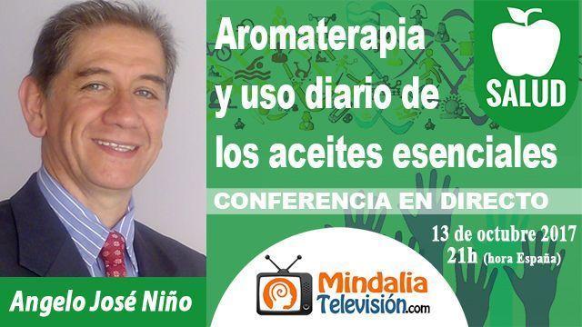 13oct17 21h Aromaterapia y uso diario de los aceites esenciales por Angelo José Niño