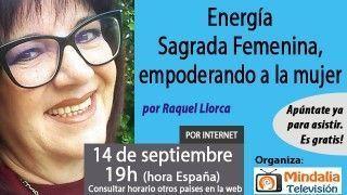 14/09/17 Energía Sagrada Femenina, empoderando a la mujer por Raquel Llorca
