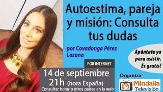 14/09/17 Autoestima, pareja y misión: Consulta tus dudas a Covadonga Pérez Lozana