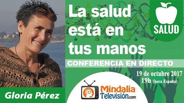 19oct17 19h La salud está en tus manos por Gloria Pérez