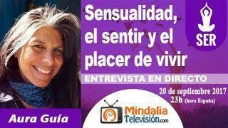 20/09/17 Sensualidad, el sentir y el placer de vivir. Entrevista a Aura Guía