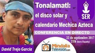 22/09/17 Tonalamatl: el disco solar y calendario Mechica Azteca por David Trejo García