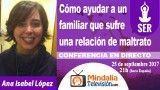 25/09/17  Cómo ayudar a un familiar que sufre una relación de maltrato por Ana Isabel López