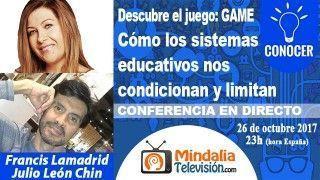 26/10/17 Cómo los sistemas educativos nos condicionan y limitan por Francis Lamadrid con Julio León Chin – PROGRAMA: Descubre el Juego: GAME