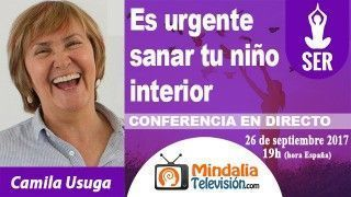 26/09/17 Es urgente sanar tu niño interior por Camila Usuga