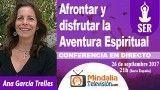 26/09/17 Afrontar y disfrutar la Aventura Espiritual por Ana García Trelles