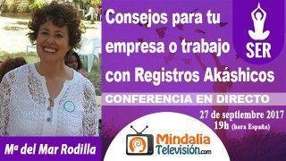 27/09/17 Consejos para tu empresa o trabajo con Registros Akáshicos por Mª del Mar Rodilla
