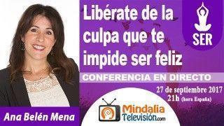27/09/17 Libérate de la culpa que te impide ser feliz por Ana Belén Mena