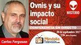 28/09/17 Ovnis y su impacto social por Carlos Ferguson