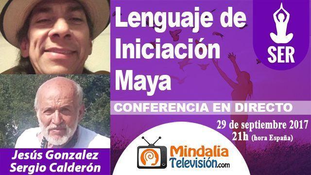 29sep17 21h Lenguaje de Iniciación Maya por Jesús Gonzalez Villalobos y Sergio Calderón Córdova