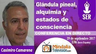 29/09/17 Glándula pineal, alquimia y estados de consciencia por Casimiro Camarena