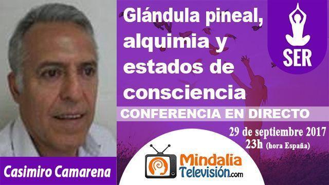 29sep17 23h Glándula pineal, alquimia y estados de consciencia por Casimiro Camarena