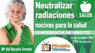 16/10/17 Cómo neutralizar radiaciones nocivas para la salud por María del Rosario Urrutia